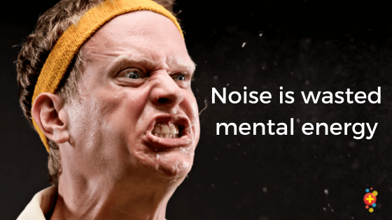 Noise is wasted mental energy. Silence is energy.